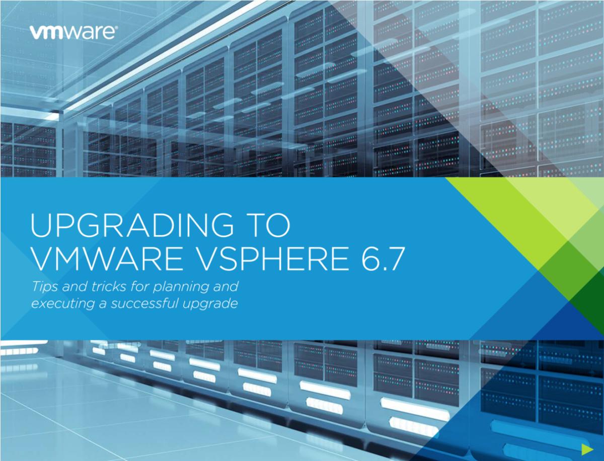 Upgrading to VMware vSphere 6.7: FREE eBook